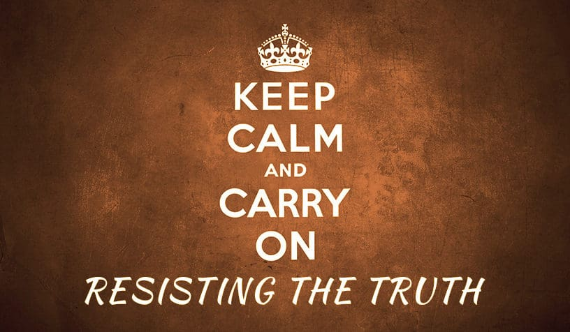 Keep Calm and Carry On Resisting Truth