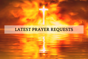 Latest Prayer Requests